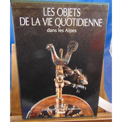 Guibal Jean : Les objets de la vie quotidienne dans les Alpes...
