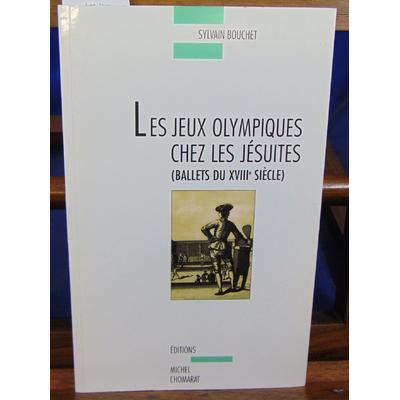 Bouchet Sylvain : Les Jeux olympiques chez les jésuites : Ballets du XVIIIe siècle...