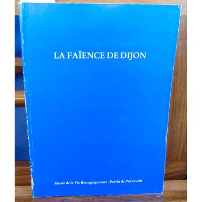: La faïence de Dijon. Musée de la vie de Bourgogne 1987...