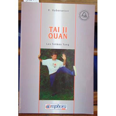 Habersetzer Roland : Tai Ji Quan : Les Formes Yang...