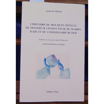 Outkine Iossif : L'histoire du rouquin motelé, de monsieur l'inspecteur, du rabbin Isaïe et du commissaire Blo