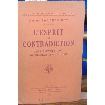 CHAVIGNY Docteur Paul : L'ESPRIT DE CONTRADICTION ses manifestations individuelles et collectives...