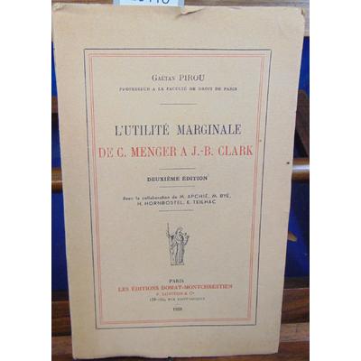 PIROU gaetan : L'UTILITE MARGINALE DE C.MENGER A J.B CLARK...