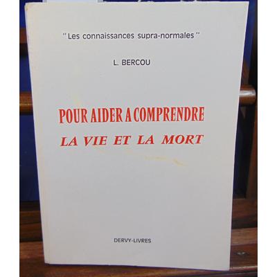 BERCOU Lydia : POUR AIDER A COMPRENDRE LA VIE ET LA MORT...