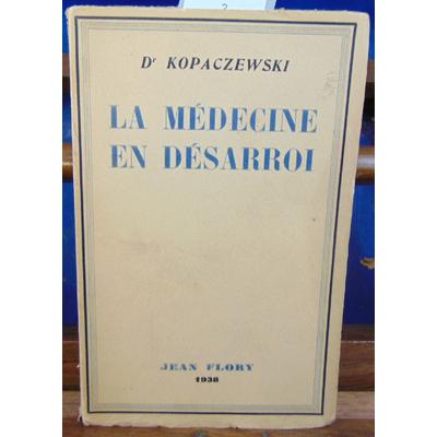 KOPACZEWSKI DR : LA MEDECINE EN DESARROI...