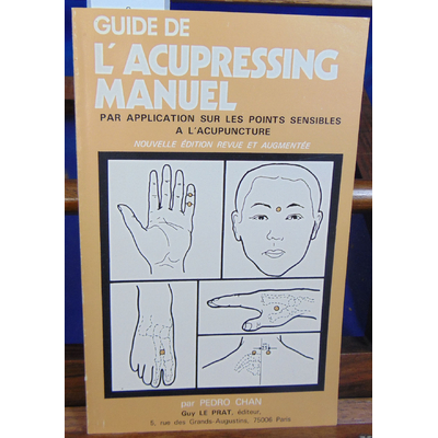 CHAN Pedro : Guide de l'acupressing manuel, par application sur les points sensibles à l'acupuncture...