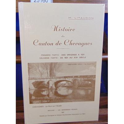 LITAUDON  : Canton de Chevagnes première partie : des origines a 1531 deuxième partie : de 1531 au XIX siècle.