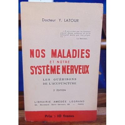 LATOUR Docteur Y : NOS MALADIES ET NOTRE SYSTEME NERVEUX les guérisons de l'acupuncture 2eme edition...