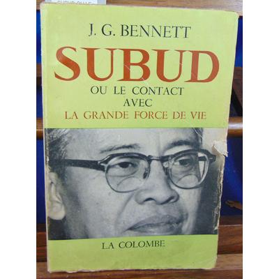 BENNETT J.G : SUBUD OU LE CONTACT AVEC LA GRANDE FORCE DE VIE...