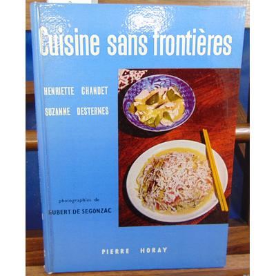 DESTERNES HENRIETTE CHANDET : CUISINE SANS FRONTIERES...