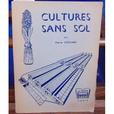 CHOUARD Pierre : CULTURES SANS SOL...
