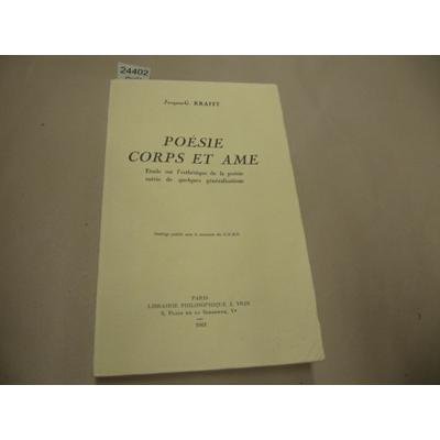 Krafft, Jacques : Poesie Corps et Ame. Etude sur l'esthetique de la poesie suivie de quelques generalisations.