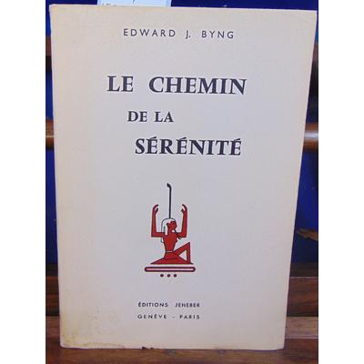 BYNG Edward : LE CHEMIN DE LA SERENITE...