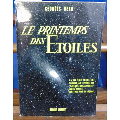 """BEAU Georges : LE PRINTEMPS DES ETOILES la vie sur terre est soumise au rythme des """"saisons galactiques"""" leurs"""