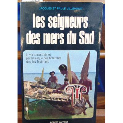 VILLEMINOT Jacques et : LES SEIGNEURS DES MERS DU SUD la vie ancestrale et paradisiaque des habitants des iles