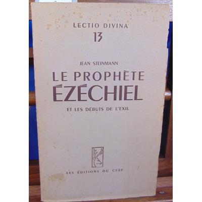 STEINMANN Jean : LE PROPHETE EZECHIEL et les débuts de l'exil...