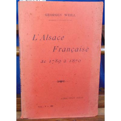 WEILL Georges : L'ALSACE FRANCAISE de 1789 à 1870...