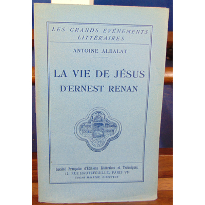 ALBALAT Antoine : LA VIE DE JESUS D'ERNEST RENAN...