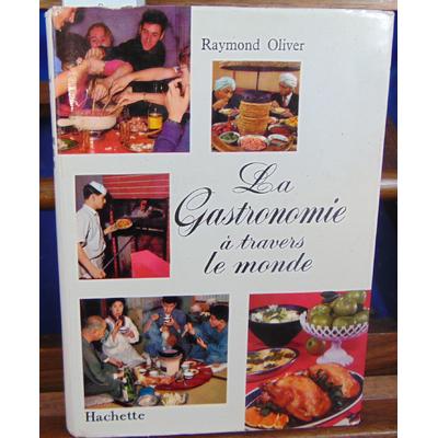 OLIVER Raymond : LA GASTRONOMIE A TRAVERS LE MONDE...