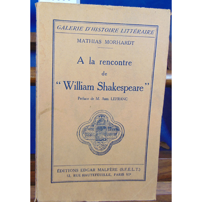 MORHARDT MATHIAS : A LA RENCONTRE DE WILLIAM SHAKESPEARE...