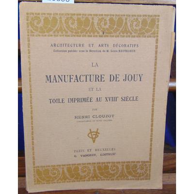 Clouzot Henri : Manufacture de jouy et la toile imprimée au XVIII siècle...