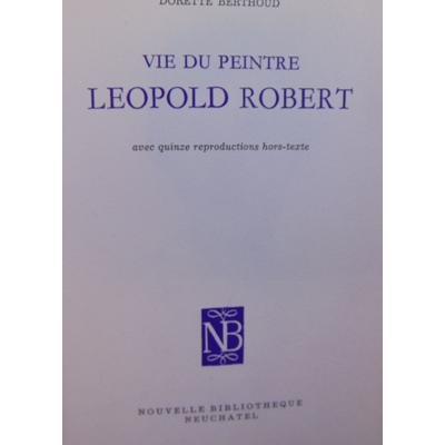 BERTHOUD Dorette : Vie du peintre Leopold Robert...