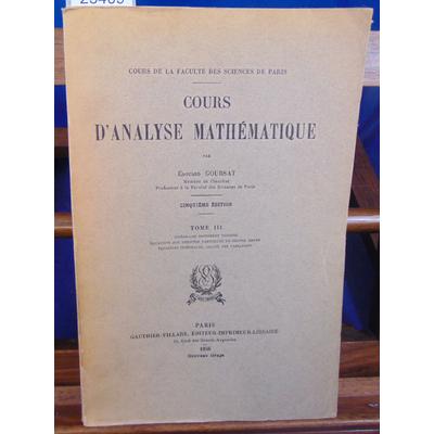 GOURSAT Edouard : Cours d'analyse mathématique  tome III...