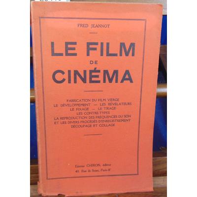 JEANNOT Fred : Le film de cinéma fabrication du film vierge le développement,les révélateurs, le fixage,le tir