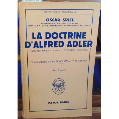 SPIEL Oscar : La doctrine d'Alfred Adler dans ses applications a l'éducation scolaire...