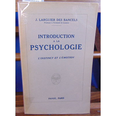 BANCELS LARGUIER DES : Introduction à la psychologie l'instinct et l'émotion...