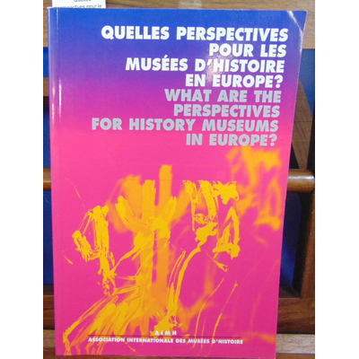 Gervereau Laurent : Quelles perspectives pour les musées d'histoire en Europe? : Actes du colloque, Musée nati