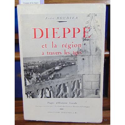 Boudier André : Dieppe et la région à travers les ages...