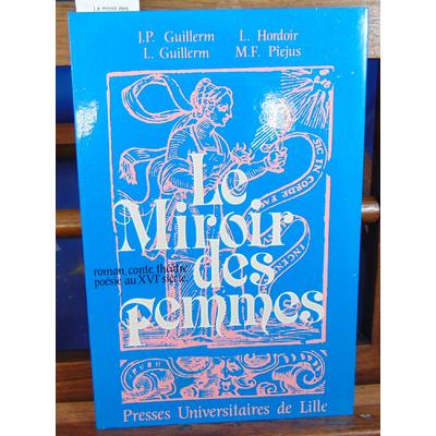 Guillerm Jean-Pierre : Le miroir des femmes  : Volume 2, Roman, Conte, Théatre, Poésie au XVIe siècle...