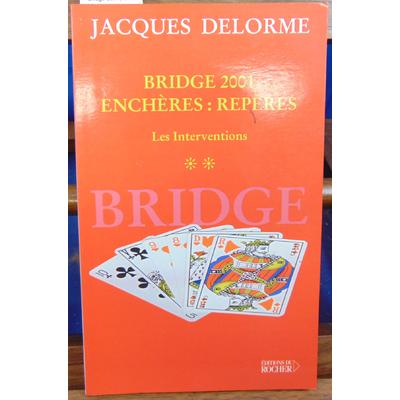 Delorme Jacques : Bridge 2001, tome 2 : Enchères : Repères : Les interventions...