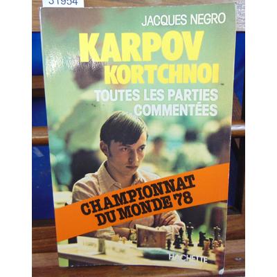 Negro Jacques : Karpov-Kortchnoi toutes les parties commentées...