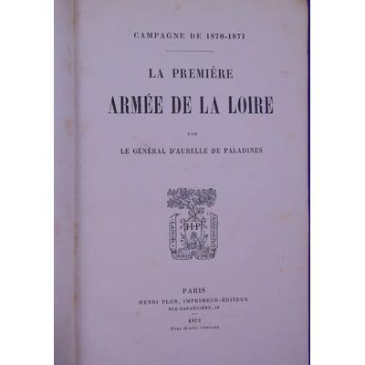Paladines Le général : Campagne de 1870-1871 . La première armée de la Loire...