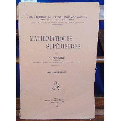 Ferroux G : Mathématiques supérieures. Tome 3...