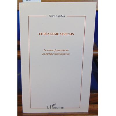 Dehon Claire : Realisme africain ,le roman francophone en afrique subsaharienne...