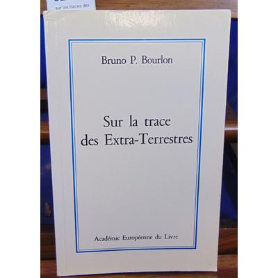 Bourlon Bruno P : sur les traces des extra-terrestres...
