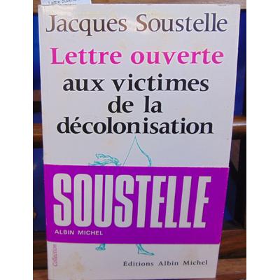soustelle Jacques : Lettre ouverte aux victimes de la décolonisation. (envoi de l'auteur)...