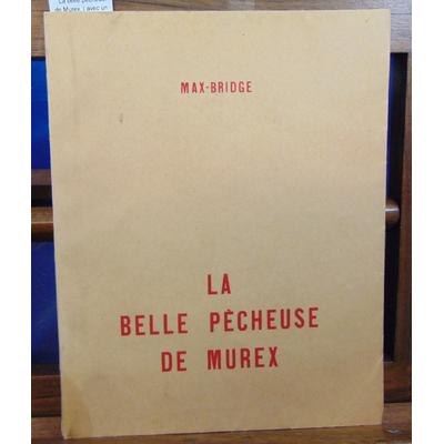 Max-Bridge  : La belle pêcheuse de Murex. ( avec un envoi de l'auteur )...