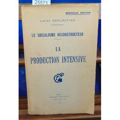DESLINIERES Lucien : Le Socialisme reconstructeur : la production intensive nouvelle édition...