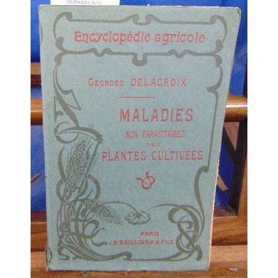 DELACROIX Georges : Maladies non parasitaires des plantes cultivées...