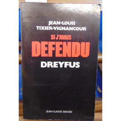 TIXIER-VIGNANCOUR jean louis : Si j'avais défendu Dreyfus...