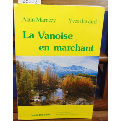 MARNEZY Alain & BRAVARD : La vanoise en marchant...