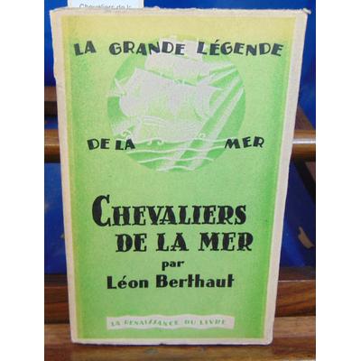 BERTHAUT Léon : Chevaliers de la mer...