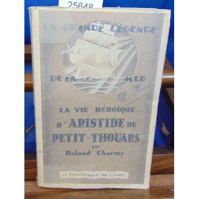 CHARMY Roland : La vie héroique d'aristide du petit-thouars...