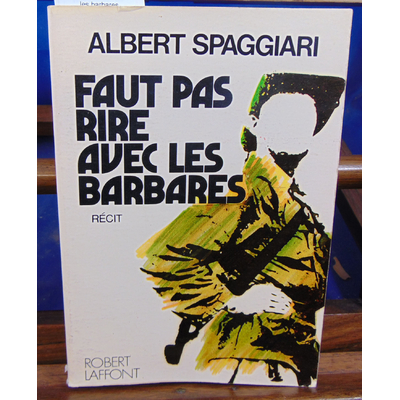 Spaggiari albert : Faut pas rire avec les barbares...