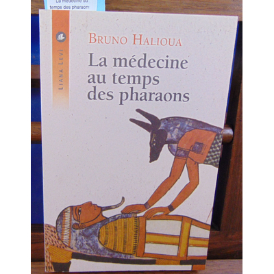 Halioua Bruno : La médecine du temps des pharaons...