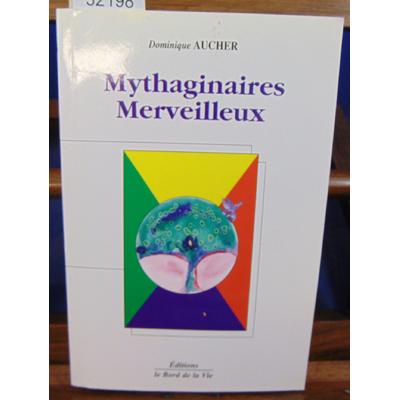 AUCHER Dominique : Mytaginaires Merveilleux...